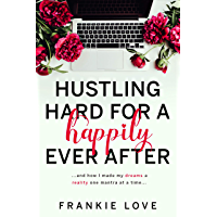 Hustling Hard For A Happily Ever After: …and how I made my dreams a reality one mantra at a time... (English Edition)