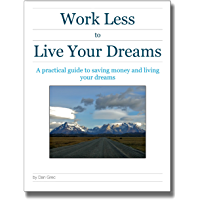 Work Less to Live Your Dreams: A practical guide to saving money and living your dreams (English Edition)