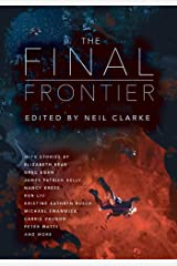 The Final Frontier: Stories of Exploring Space, Colonizing the Universe, and First Contact Kindle Edition