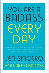 You Are a Badass Every Day: How to Keep Your Motivation Strong, Your Vibe High, and Your Quest for Transformation Unstoppable: The little gift book that will change your life! Kindle Edition