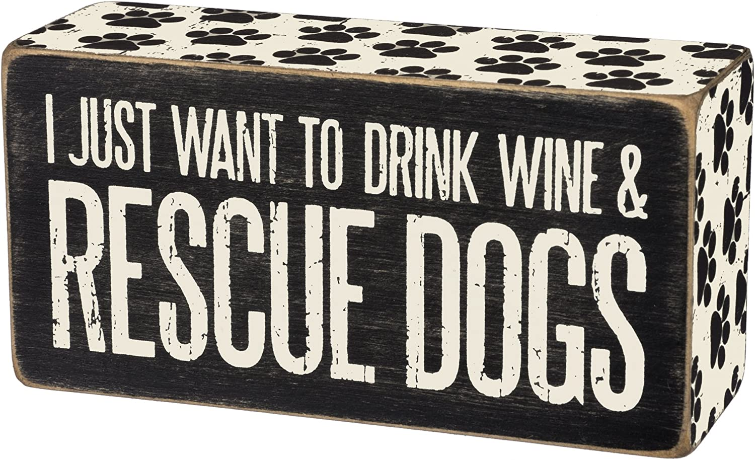 Primitives by Kathy I Just Want To Drink Wine & Rescue Dogs - Wood Box Sign - Black & White for wall hanging, table or desk 5-in