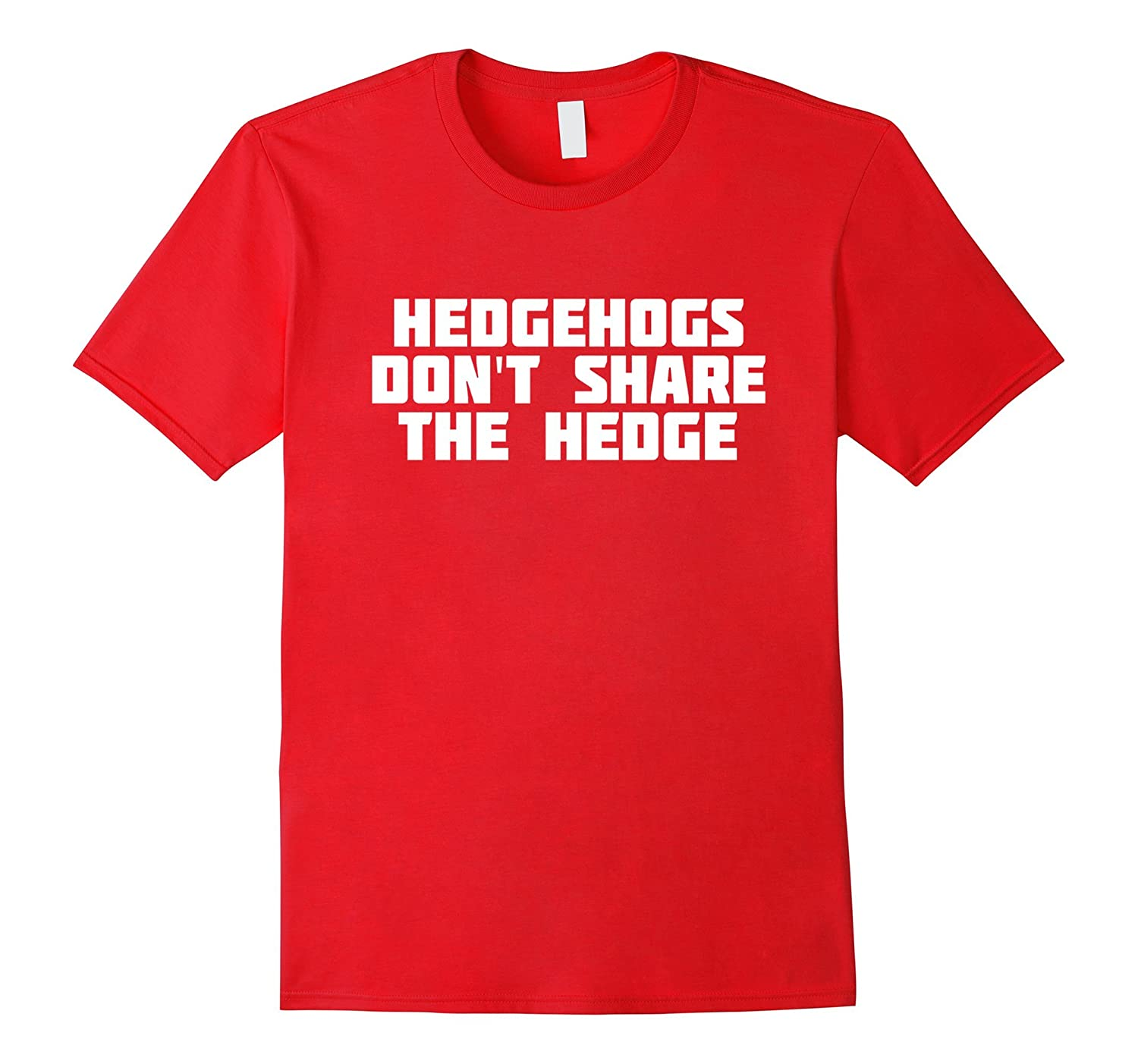 Hedgehogs Don't Share The Hedge  Funny Animal T-Shirt-Loveshirt