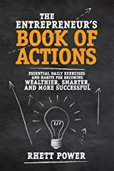 The Entrepreneurs Book of Actions: Essential Daily Exercises and Habits for Becoming Wealthier, Smarter, and More Successful Kindle Edition
