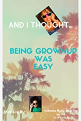 And I Thought Being Grownup was Easy: An And I Thought Book #2 (And I Thought...) Kindle Edition