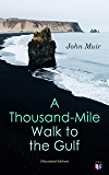 A Thousand-Mile Walk to the Gulf (Illustrated Edition)