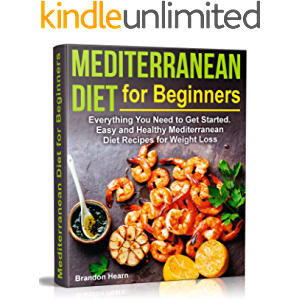 Mediterranean Diet for Beginners: Everything You Need to Get Started. Easy and Healthy Mediterranean Diet Recipes for…