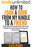 How to Loan a Book from My Kindle to a Friend: Step-By-Step Guide with Screenshots On How to loan or share a Kindle Book from the Product Detail Page and Manage Your Content and Devices
