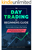 The Day Trading for Beginners Guide: How to make a living on Day Trading incl. Trading Tools, Stock Market Strategies…