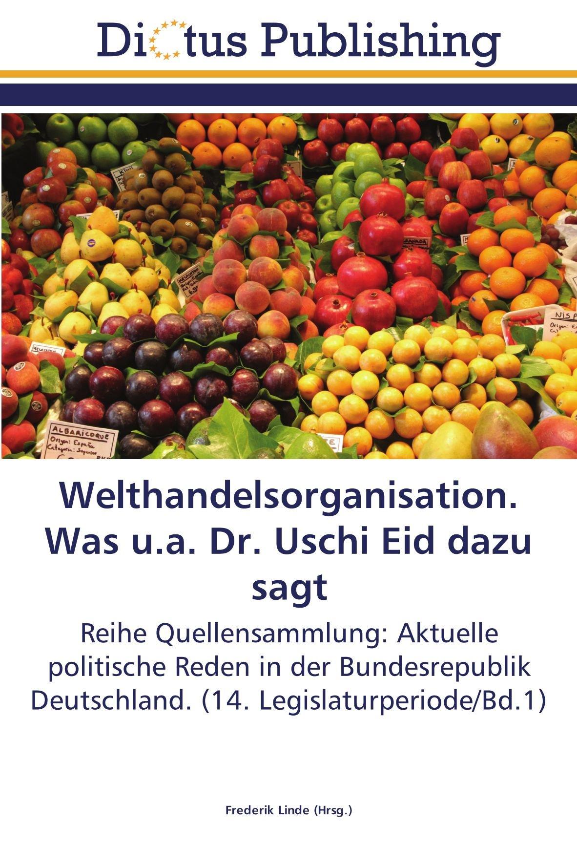 Read Online Welthandelsorganisation. Was u.a. Dr. Uschi Eid dazu sagt: Reihe Quellensammlung: Aktuelle politische Reden in der Bundesrepublik Deutschland. (14. Legislaturperiode/Bd.1) (German Edition) PDF