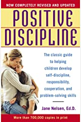 Positive Discipline: The Classic Guide to Helping Children Develop Self-Discipline, Responsibility, Cooperation, and Problem-Solving Skills Kindle Edition