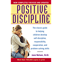 Positive Discipline: The Classic Guide to Helping Children Develop Self-Discipline, Responsibility, Cooperation, and Problem-Solving Skills (English Edition)