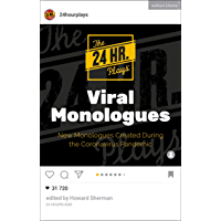 The 24 Hour Plays Viral Monologues: New Monologues Created During the Coronavirus Pandemic (Audition Speeches)