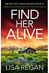 Find Her Alive: A gripping crime thriller packed with mystery and suspense (Detective Josie Quinn Book 8) Kindle Edition