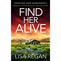Find Her Alive: A gripping crime thriller packed with mystery and suspense (Detective Josie Quinn Book 8)