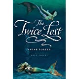 The Twice Lost (The Lost Voices Trilogy Book 3)