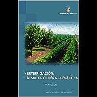 Fertirrigación: Desde la Teoría a la Práctica (Spanish Edition)
