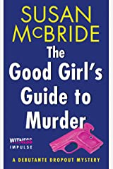 The Good Girl's Guide to Murder: A Debutante Dropout Mystery Kindle Edition