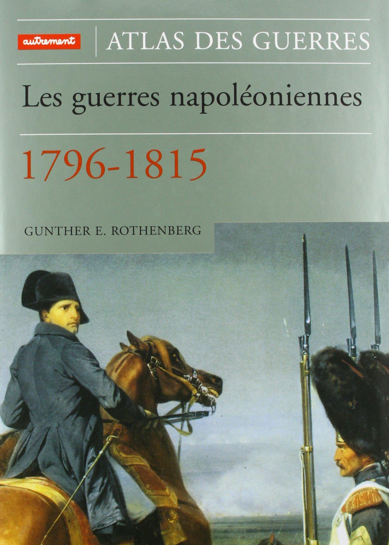 Les Guerres napoléoniennes : 1796-1815 Relié – 7 septembre 2000 Gunther Rothenberg Laurent Henninger Editions Autrement 2746700050