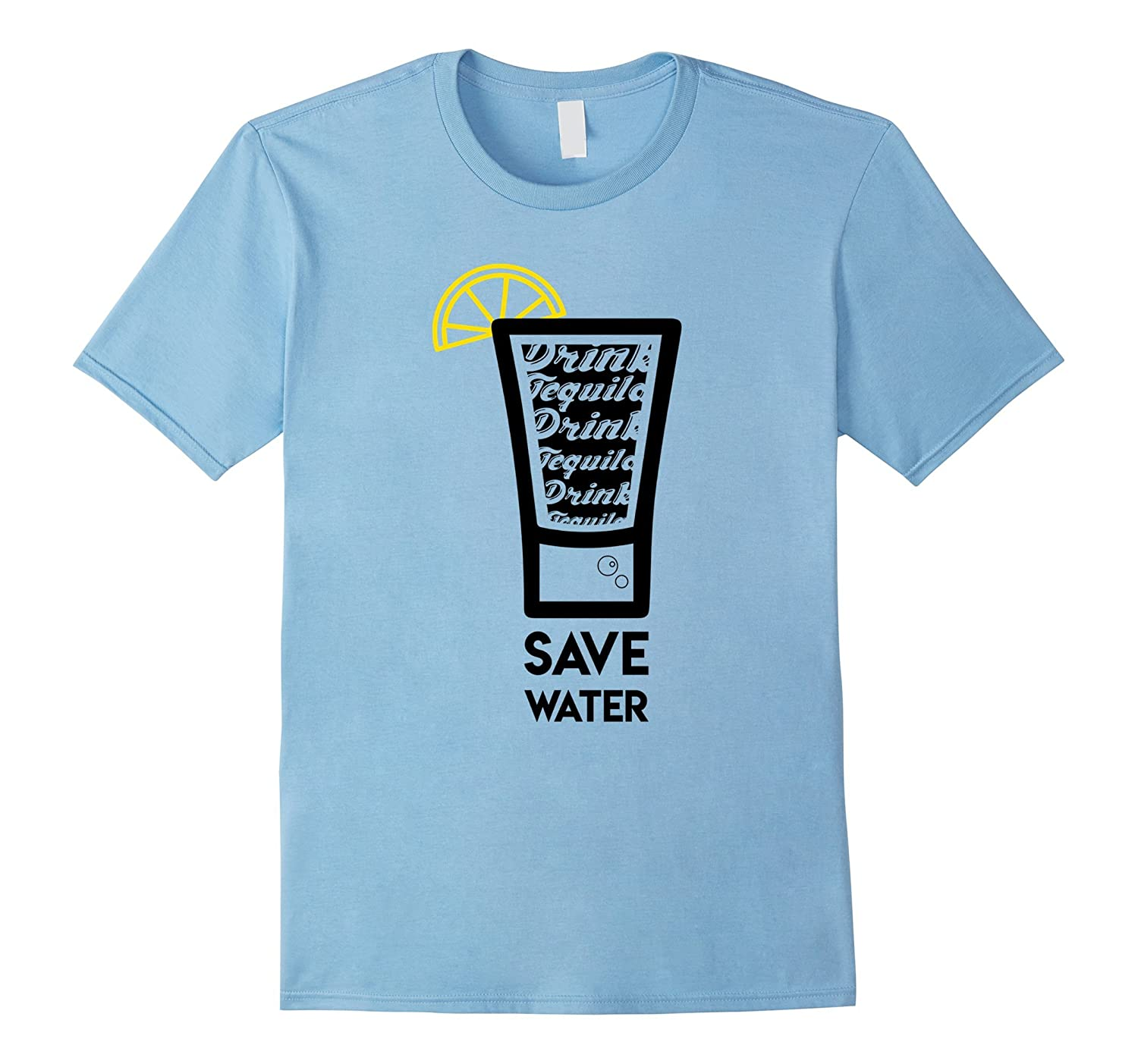 Save Water Drink Tequila Funny Graphic T-shirt Men Women-FL