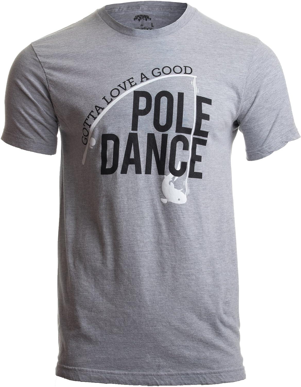 1f977d91f Amazon.com: Gotta Love a Good Pole Dance   Funny Fishing Pole Humor  Fisherman Unisex T-Shirt: Clothing