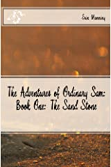 The Adventures of Ordinary Sam: Book One: The Sand Stone