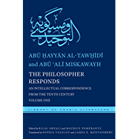 The Philosopher Responds: An Intellectual Correspondence from the Tenth Century, Volume One (Library of Arabic Literature Book 19) (English Edition)