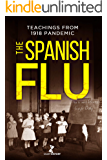 THE SPANISH FLU: A Detailed History of The Great Influenza and Precious Teachings from 1918 Epidemic that Will Help Us…