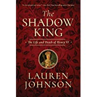 The Shadow King: The Life and Death of Henry VI