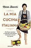 La mia cucina italiana: Dal Trentino alla Sicilia: le ricette della nostra tradizione reinterpretate in maniera sana e gustosa