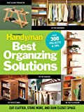 The Family Handyman Best Organizing Solutions: Cut Clutter, Store More, and Gain Closet Space