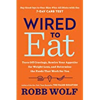 Wired to Eat: Turn Off Cravings, Rewire Your Appetite for Weight Loss, and Determine...