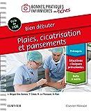 Bien débuter - Plaies, cicatrisation et pansements: Bonnes pratiques infirmières en fiches