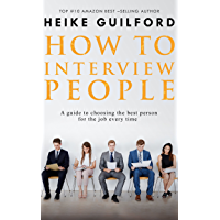 How To Interview People: A guide to choosing the best person for the job every time (Recruitment Book  2) (English Edition)