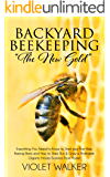 """Backyard Beekeeping: """"The New Gold"""": Everything You Need to Know to Start your First Hive, Raising Bees and How to Start…"""