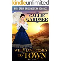Mail Order Bride: When Love Comes To Town: Sweet, Clean, Inspirational Western Historical Romance
