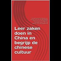 Leer zaken doen in China en begrijp de chinese cultuur: Het complete handboek over China, inclusief alle benodigde informatie om te beginnen met zakendoen in China +Verschillen met Nederland