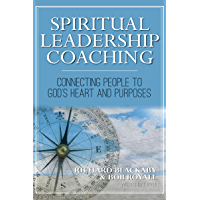 Spiritual Leadership Coaching: Connecting People to God's Heart and Purposes