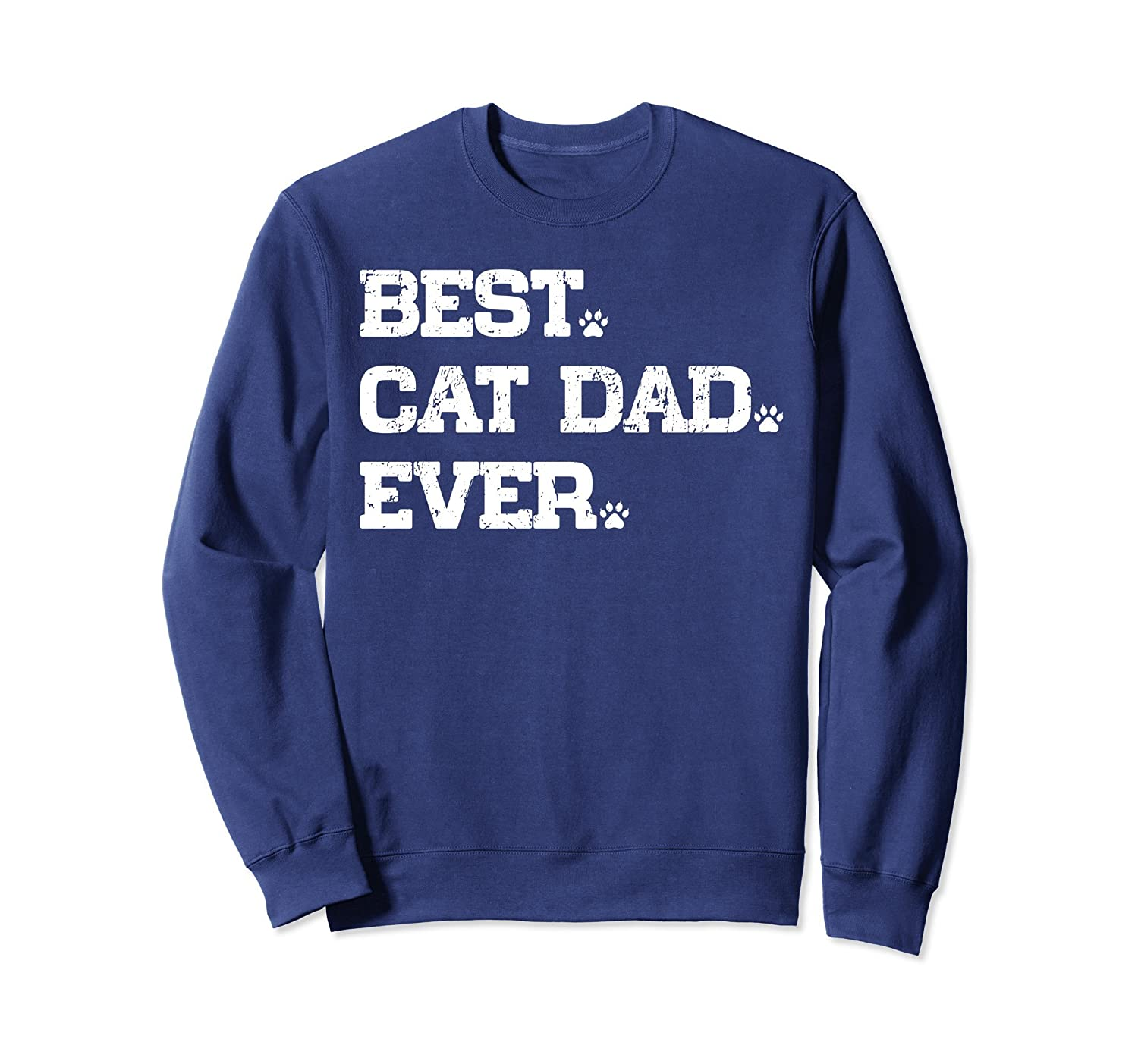 a6af24bff Amazon.com: Best Cat Dad Ever Funny Cat Paws Lover Gift Sweatshirt: Clothing