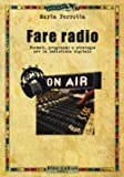 Fare radio. Formati, programmi e strategie per la radiofonia digitale