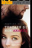 Tentare di non amarti (Italian Edition)
