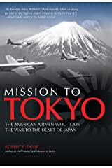 Mission to Tokyo: The American Airmen Who Took the War to the Heart of Japan Hardcover