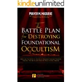 The Battle Plan for Destroying Foundational Occultism: Unveiling The Secret of The Occult Kingdom, Contains Powerful Strategi