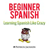 Learn Beginner Spanish with Learn Spanish Audio Book: Over 5 Hours of Audio Included