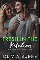 Fresh in the Kitchen: The LUSH Restaurant Sweet Romance Series (The LUSH Restaurant Series Book 2) Kindle Edition