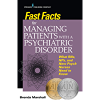 Fast Facts for Managing Patients with a Psychiatric Disorder: What RNs, NPs, and New Psych Nurses Need to Know