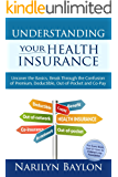 Understanding Your Health Insurance: Uncover the Basics, Break Through the Confusion of Premium, Deductible, Out-of-Pocket, and Copay