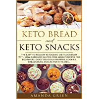 Keto Bread and Keto Snacks: The Easy-to-Follow Ketogenic Diet Cookbook With 24 Low- Carb and Gluten-Free Wheat Recipes…