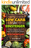 Low Carb für Einsteiger Schnell abnehmen durch leckere Low Carb Rezepte inklusive Wochenplan