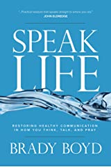 Speak Life: Restoring Healthy Communication in How You Think, Talk, and Pray Kindle Edition