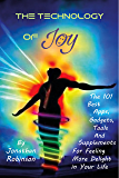 The Technology of Joy: The Best 101 Apps, Gadgets, Tools and Supplements for Feeling More Delight